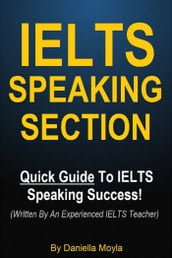 IELTS Speaking Section - Quick Guide To IELTS Speaking Success! (Written By An Experienced IELTS Teacher)