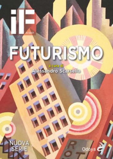 IF. Insolito & fantastico (2017). 21: Futurismo - A. Scarsella | Kritjur.org