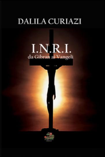 I.N.R.I. Da Gibran ai vangeli - Dalila Curiazi |