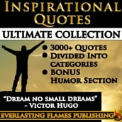 INSPIRATIONAL QUOTES - Motivational Quotes - ULTIMATE COLLECTION - 3000+ Quotes - PLUS BONUS SPECIAL HUMOR SECTION
