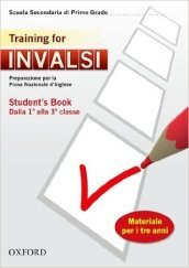INVALSI. Training for. Student's book. Per la 1ª e 2ª classe della Scuola media