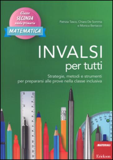 INVALSI per tutti. Strategie, metodi e strumenti per prepararsi alle prove nella classe inclusiva. Matematica. Classe seconda scuola primaria - Patrizia Tasco |