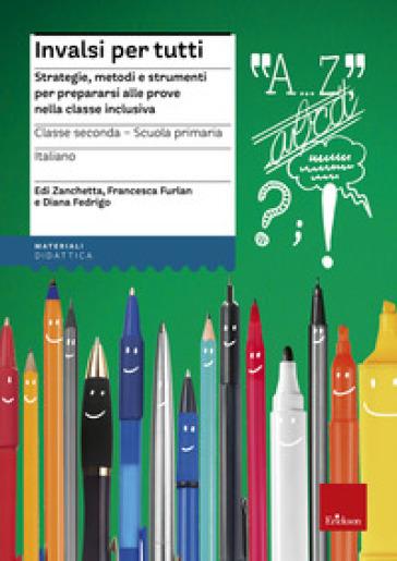 INVALSI per tutti. Strategie, metodi e strumenti per prepararsi alle prove nella classe inclusiva. Italiano per la 2ª classe elementare - Edi Zanchetta |