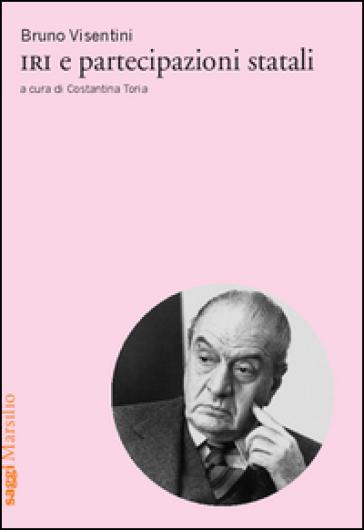 IRI e partecipazioni statali - Bruno Visentini |