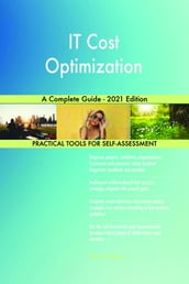 IT Cost Optimization A Complete Guide - 2021 Edition