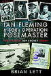 Ian Fleming and SOE s Operation POSTMASTER