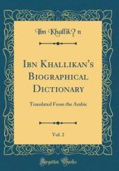 Ibn Khallikan s Biographical Dictionary, Vol. 2