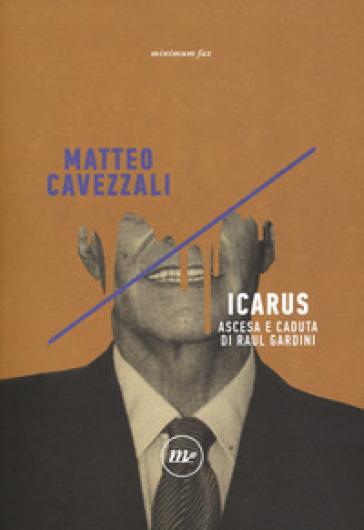 Icarus. Ascesa e caduta di Raul Gardini - Matteo Cavezzali | Thecosgala.com