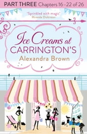 Ice Creams at Carrington s: Part Three, Chapters 16-22 of 26