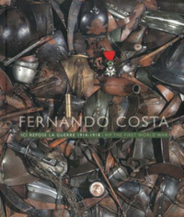 Ici repose la guerre 1914-1918. Ediz. francese e inglese - FERNANDO COSTA |
