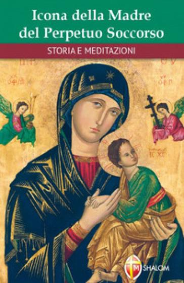 Icona della Madre del Perpetuo Soccorso. Storie e meditazioni - Gilberto Silvestri  