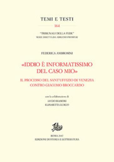 «Iddio è informatissimo del caso mio». Il processo del Sant'Uffizio di Venezia contro Giacomo Broccardo - Federica Ambrosini |