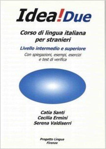 Idea! Corso di italiano per stranieri. Livello intermedio e superiore. 2. - Cecilia Ermini | Rochesterscifianimecon.com