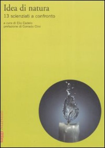 Idea di natura. Tredici scienziati a confronto - Elio Cadelo | Thecosgala.com