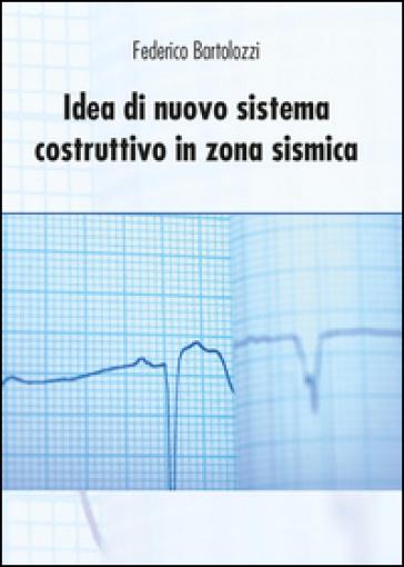 Idea di nuovo sistema costruttivo in zona sismica - Federico Bartolozzi  