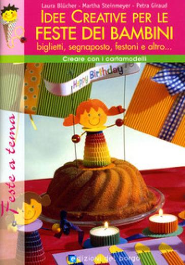 Idee creative per le feste dei bambini. Ediz. illustrata - Laura Blucher  