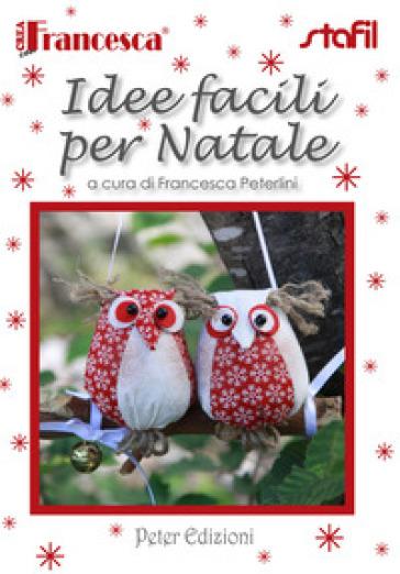 Idee facili per Natale. Con gadget - Francesca Peterlini  