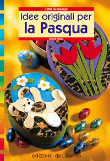 Idee originali per la Pasqua - Ingrid Moras | Rochesterscifianimecon.com