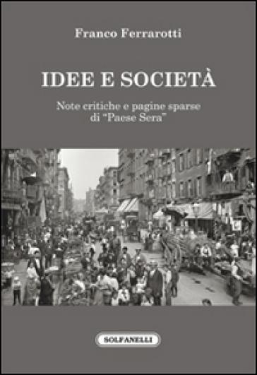 Idee e società. Note critiche e pagine sparse di «Paese sera» - Franco Ferrarotti |