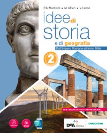 Idee di storia e di geografia. Per le Scuole superiori. Con e-book. Con espansione online. 2. - P. A. Manfredi  