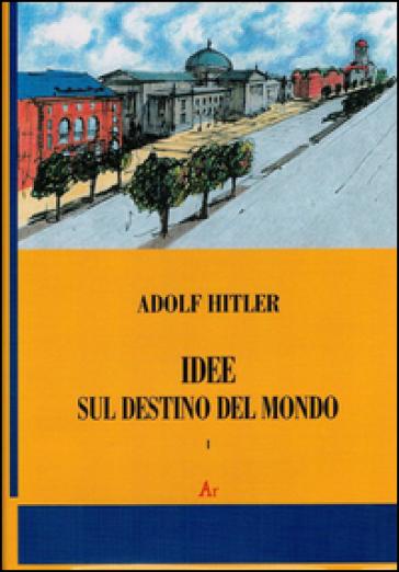 Idee sul destino del mondo - Adolf Hitler |