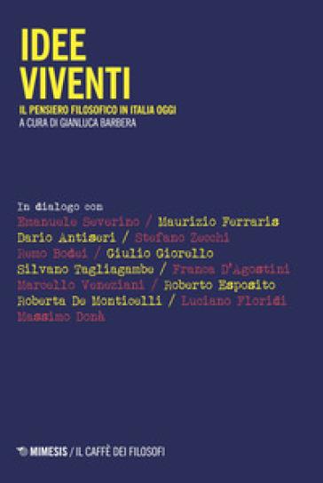 Idee viventi. Il pensiero filosofico in Italia oggi - G. Barbera | Rochesterscifianimecon.com