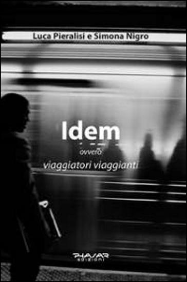 Idem ovvero viaggiatori viaggianti - Luca Pieralisi | Kritjur.org