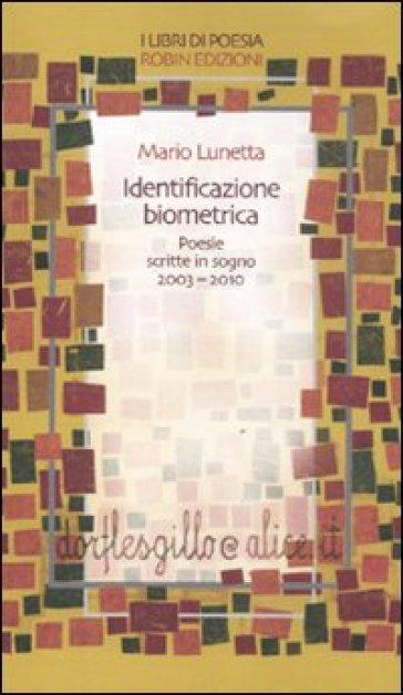 Identificazione biometrica. Poesie scritte in sogno 2003-2010 - Mario Lunetta  