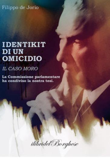 Identikit di un omicidio. Il caso Moro - Filippo De Jorio  