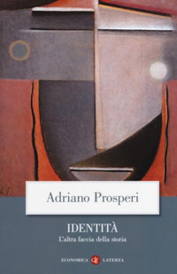 Identità. L'altra faccia della storia - Adriano Prosperi |