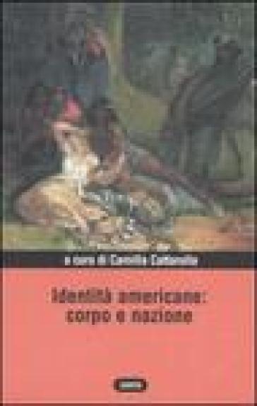 Identità americane: corpo e nazione - Camilla Cattarulla |