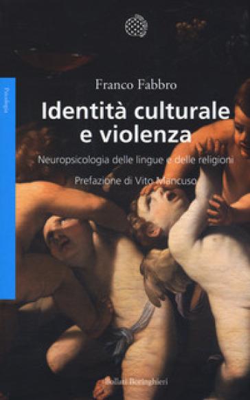 Identità culturale e violenza. Neuropsicologia delle lingue e delle religioni - Franco Fabbro |