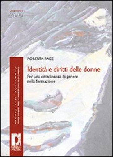 Identità e diritti delle donne. Per una cittadinanza di genere nella formazione - Roberta Pace |