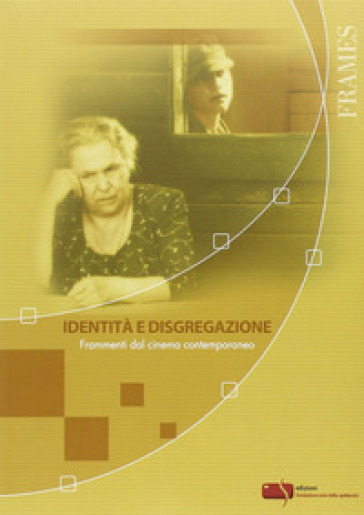 Identità e disgregazione. Frammenti dal cinema contemporaneo