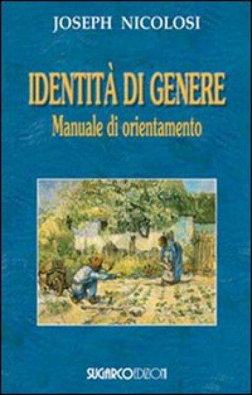 Identità di genere. Manuale di orientamento - Joseph Nicolosi |