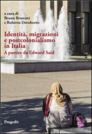 Identità, migrazioni e postcolonialismo in Italia. A partire da Edward Said - Bruno Brunetti  