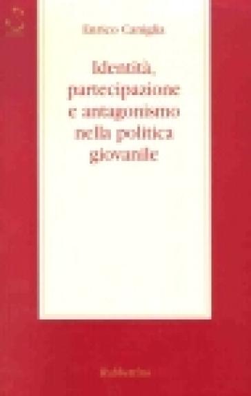 Identità, partecipazione e antagonismo nella politica giovanile - Enrico Caniglia |