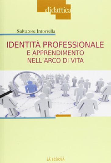 Identità professionale e apprendimento nell'arco di vita - Salvatore Intorrella   Rochesterscifianimecon.com