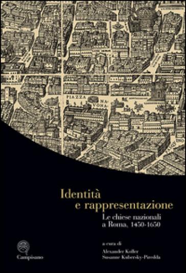 Identità e rappresentazione. Le chiese nazionali a Roma, (1450-1650). Ediz. italiana, inglese e tedesca - A. Koller | Kritjur.org