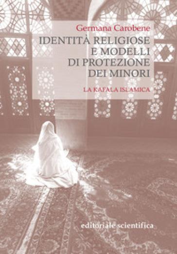 Identità religiose e modelli di protezione dei minori. La kafala islamica - Germana Carobene  