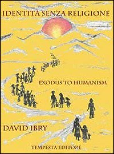 Identit senza religione exodus to humanism david ibry for Senza identita trailer