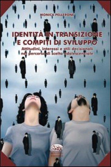 Identità in transizione e compiti di sviluppo. Attitudini, interessi e stili decisionali nel percorso di scelta adolescenziale - Monica Pellerone | Thecosgala.com