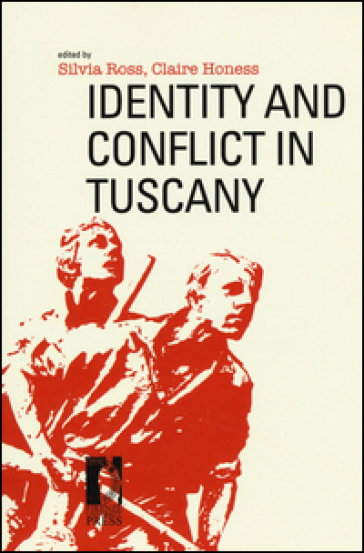 Identity and conflict in Tuscany - S. Ross |