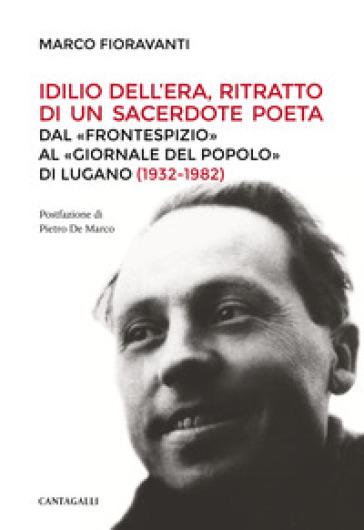 Idilio Dell'Era, ritratto di un sacerdote poeta. Dal «Frontespizio» al «Giornale del Popolo» di Lugano (1932-1982) - Marco Fioravanti pdf epub