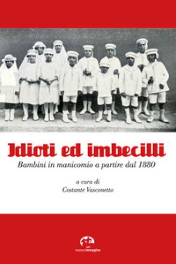 Idioti ed imbecilli. Bambini in manicomio a partire dal 1880 - C. Vasconetto | Thecosgala.com