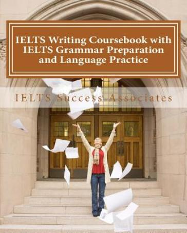 Ielts Writing Coursebook with Ielts Grammar Preparation and Language Practice