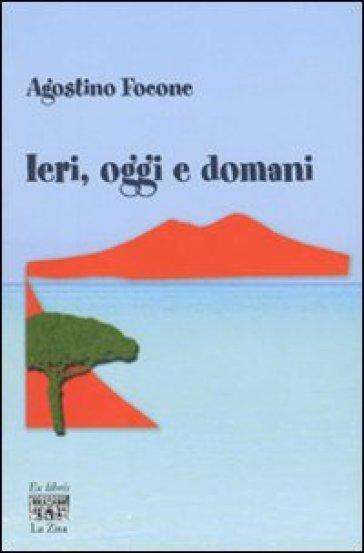 Ieri, oggi e domani - Agostino Focone | Jonathanterrington.com