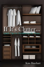 If It s Clutter... Quick Tips for Decluttering the Home