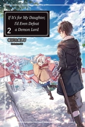 If It s for My Daughter, I d Even Defeat a Demon Lord: Volume 2