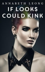 If Looks Could Kink: 3 Erotic F/F Stories of Femmes on Top
